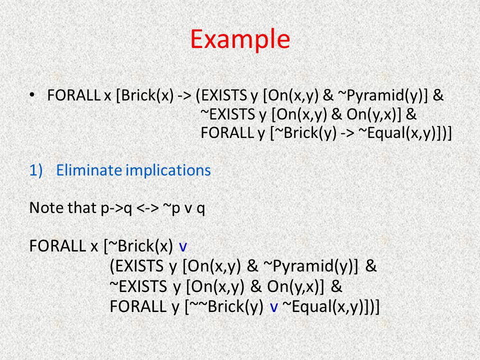Example FORALL x [~Brick(x) v (EXISTS y [On(x,y) & ~Pyramid(y)] &